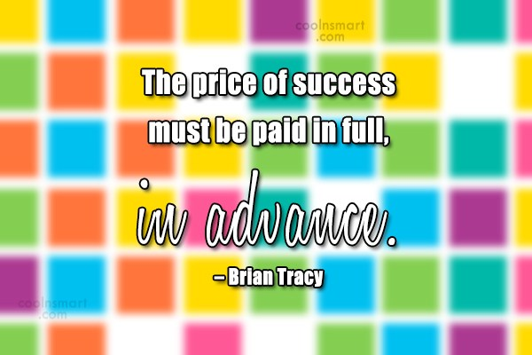 Quote: The price of success must be paid...