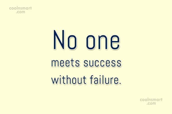 Failure Quote: No one meets success without failure.