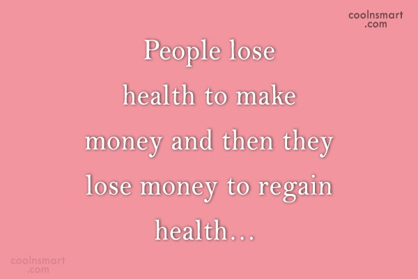 Health Quote: People lose health to make money and...