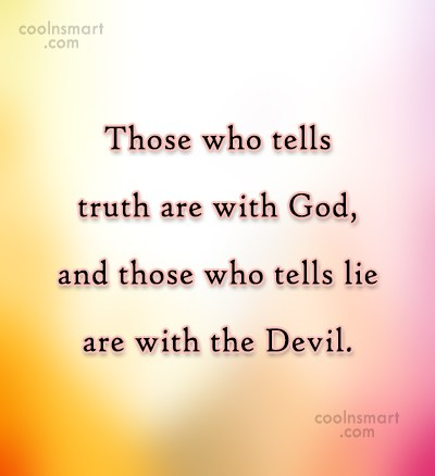 Quote: Those who tells truth are with God,...