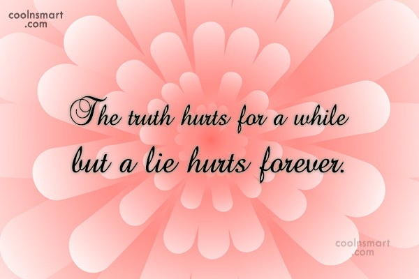 Truth Quote: The truth hurts for a while but...