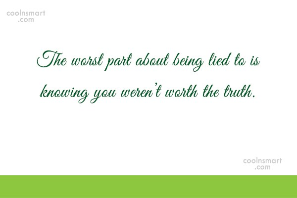 Truth Quote: The worst part about being lied to...