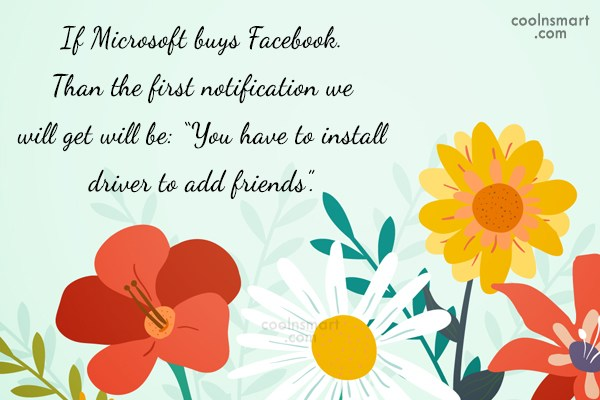 Internet Quote: If Microsoft buys Facebook. Than the first...