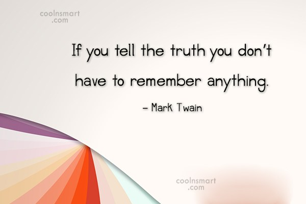 Truth Quote: If you tell the truth you don't...