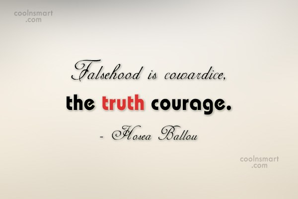 Truth Quote: Falsehood is cowardice, the truth courage. –...