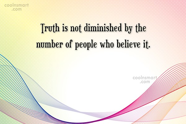 Truth Quote: Truth is not diminished by the number...
