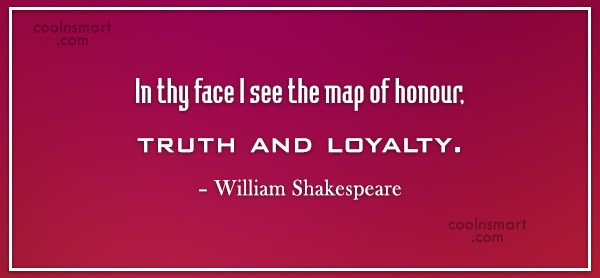 Loyalty Quote: In thy face I see the map...
