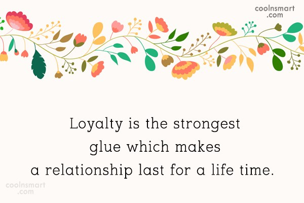Relationship Quote: Loyalty is the strongest glue which makes...