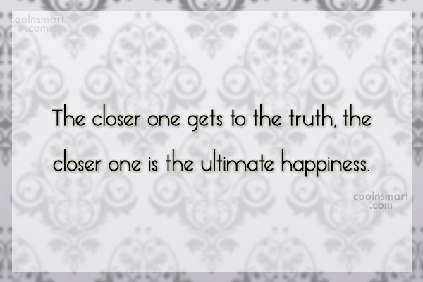Truth Quote: The closer one gets to the truth,...