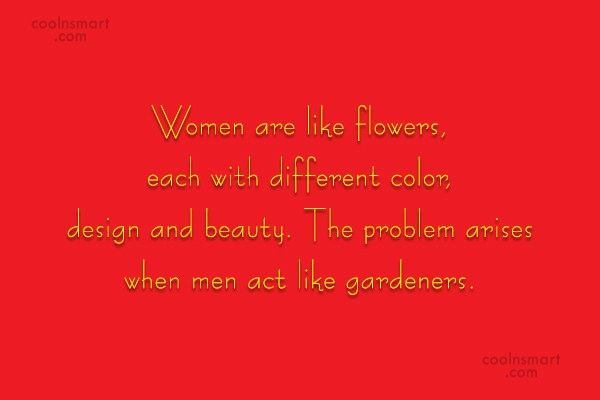 Quote: Women are like flowers, each with different...