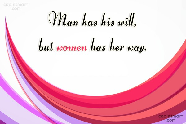 Women Quote: Man has his will, but women has...