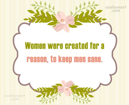 Women Quote: Women were created for a reason, to...
