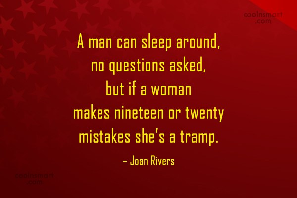 Sex Quote: A man can sleep around, no questions...