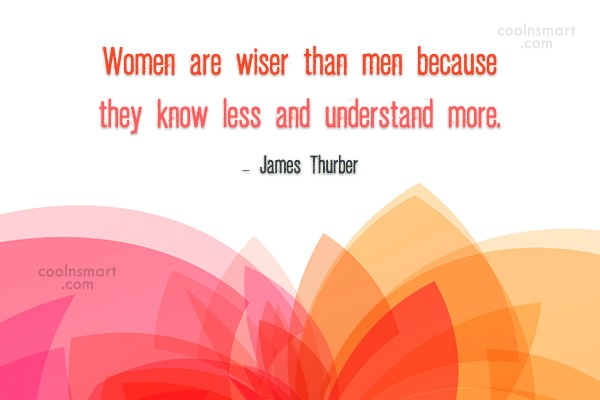 Women Quote: Women are wiser than men because they...