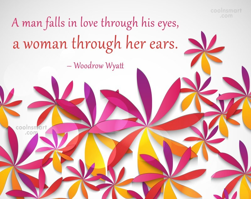 Women Quote: A man falls in love through his...
