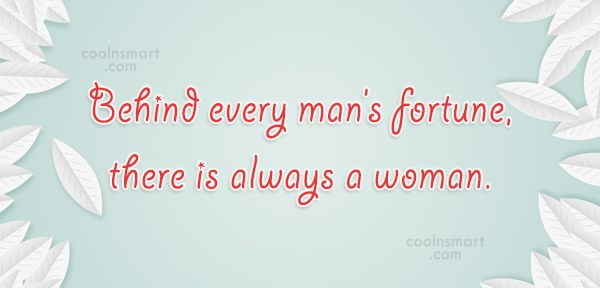 Women Quote: Behind every man's fortune, there is always...