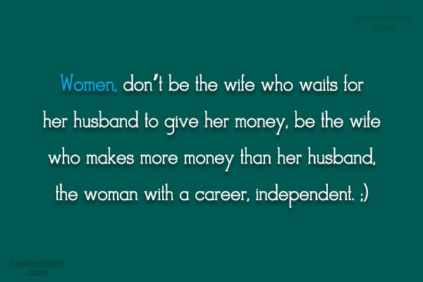 Women Quote: Women, don't be the wife who waits...