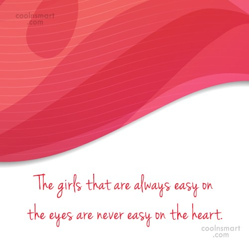 Women Quote: The girls that are always easy on...