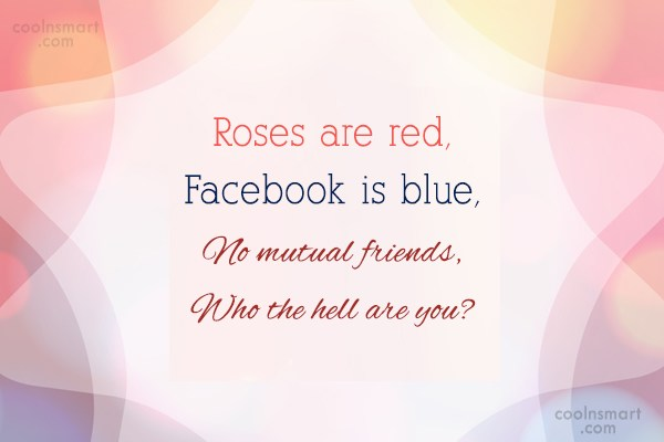 Facebook Status Quote: Roses are red, Facebook is blue, No...