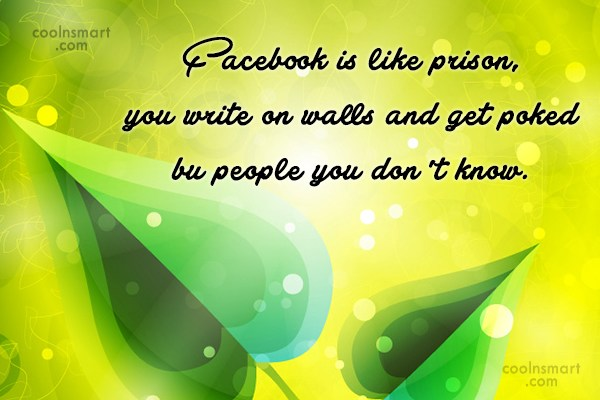 Facebook Status Quote: Facebook is like prison, you write on...