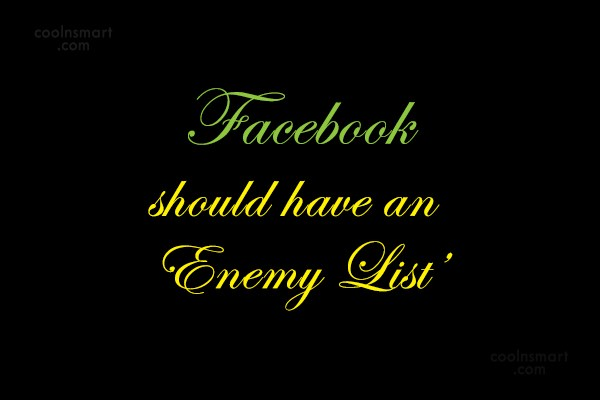 Facebook Status Quote: Facebook should have an 'Enemy List'