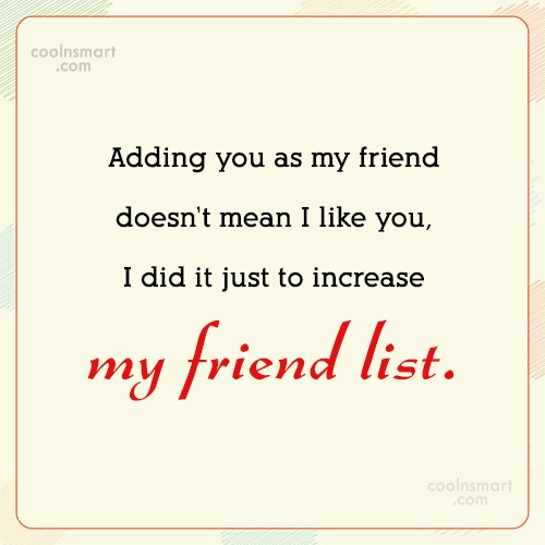Facebook Status Quote: Adding you as my friend doesn't mean...
