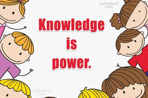 Power Quote: Knowledge is power.