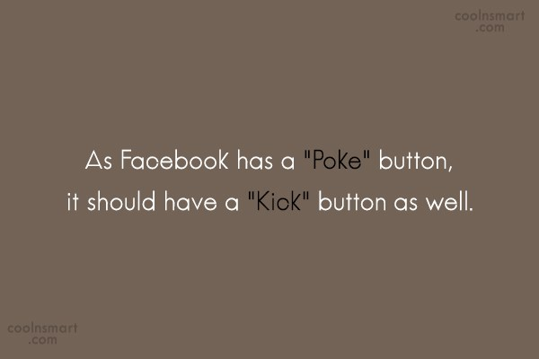 """Facebook Status Quote: As Facebook has a """"Poke"""" button, it..."""