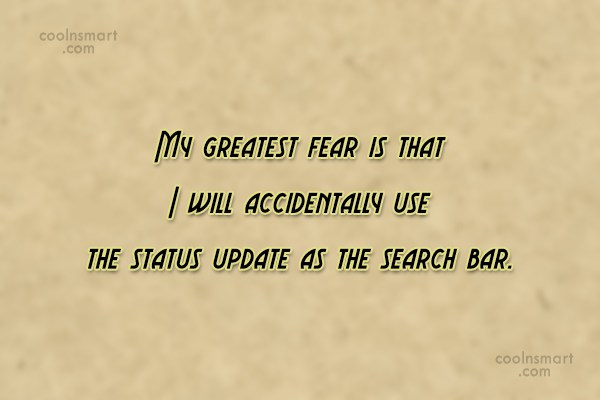 Facebook Status Quote: My greatest fear is that I will...