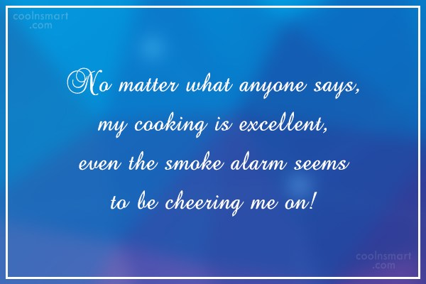 Facebook Status Quote: No matter what anyone says, my cooking...