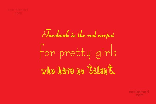 Facebook Status Quote: Facebook is the red carpet for pretty...