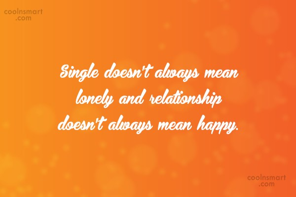 Facebook Status Quote: Single doesn't always mean lonely and relationship...