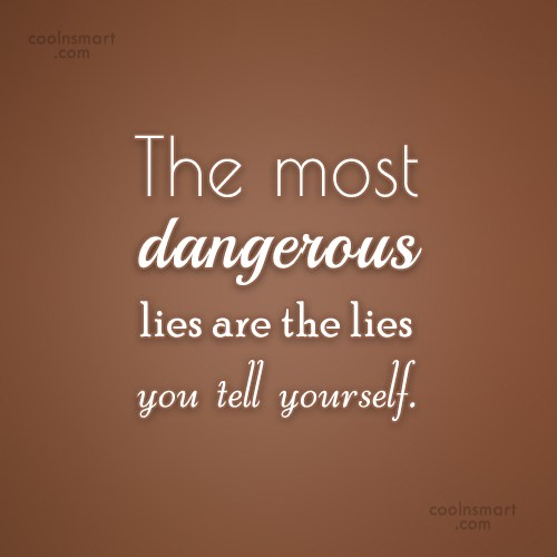 Lie Quote: The most dangerous lies are the lies...