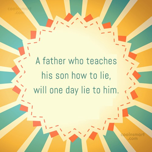 Lie Quote: A father who teaches his son how...