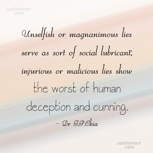 Lie Quote: Unselfish or magnanimous lies serve as sort...