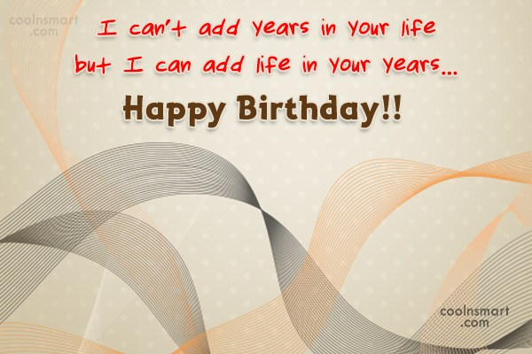 Birthday Quote: I can't add years in your life,...