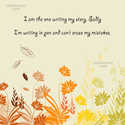 Mistake Quote: I am the one writing my story....