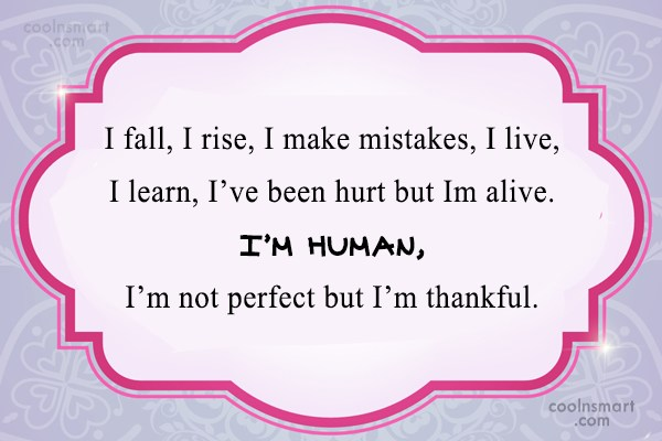 Mistake Quote: I fall, I rise, I make mistakes,...