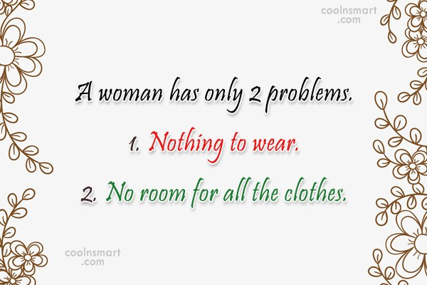 Mistake Quote: A woman has only 2 problems. 1....