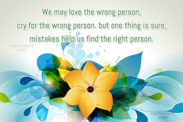 Mistake Quote: We may love the wrong person, cry...