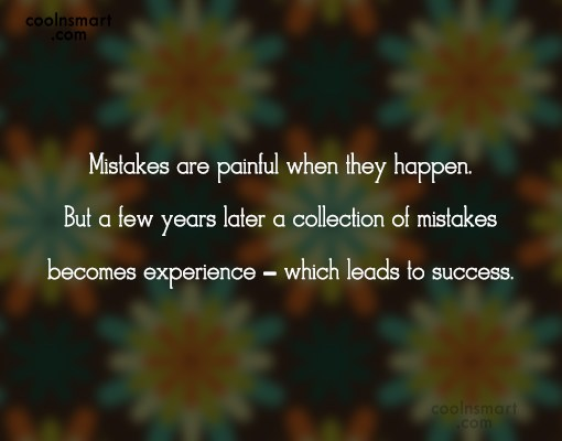 Mistake Quote: Mistakes Are Painful When They Happen. But.
