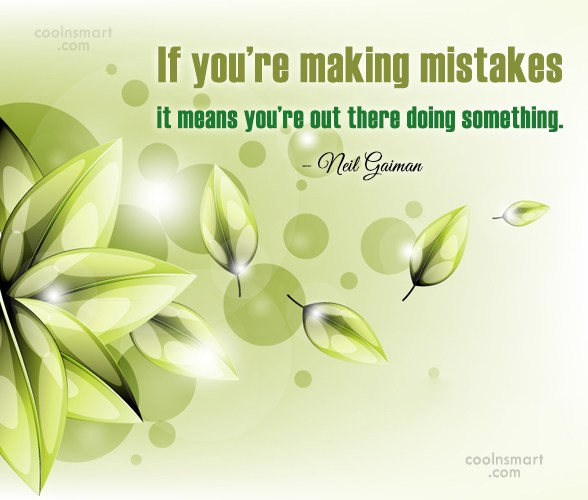 Mistake Quote: If you're making mistakes it means you're...