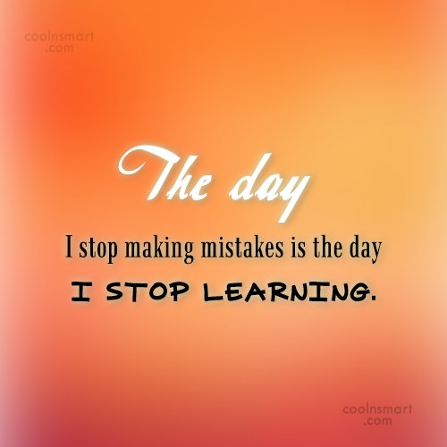 Mistake Quote: The day I stop making mistakes is...