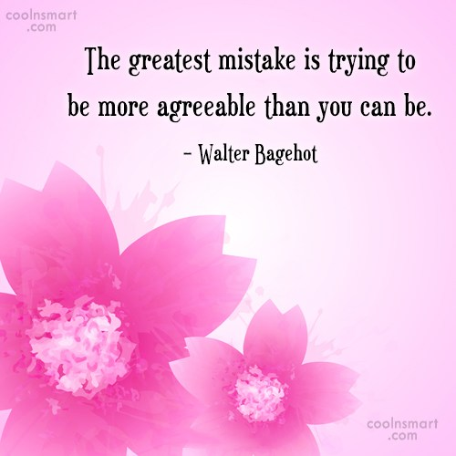 Quote: The greatest mistake is trying to be...