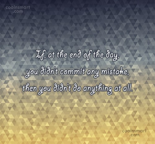 Mistake Quote: If, at the end of the day,...
