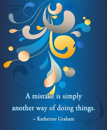 Mistake Quote: A mistake is simply another way of...