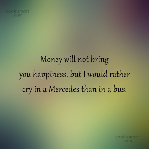Money Quote: Money will not bring you happiness, but...