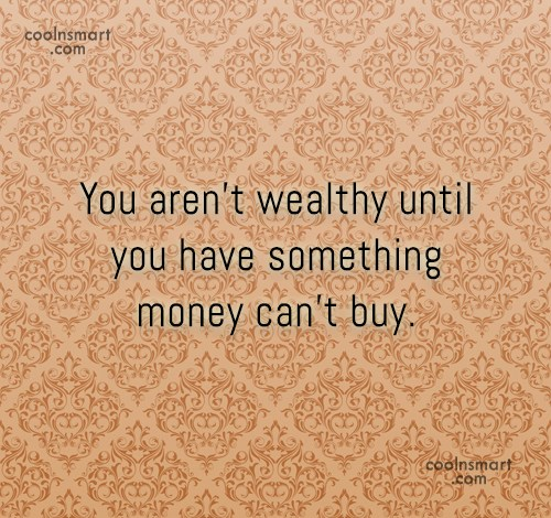 Money Quote: You aren't wealthy until you have something...