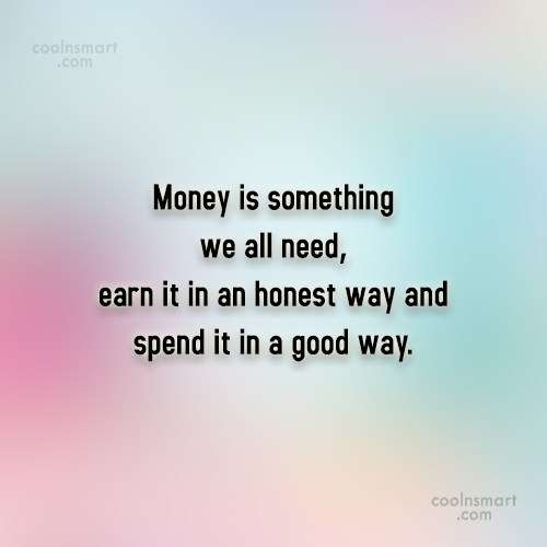 Money Quote: Money is something we all need, earn...