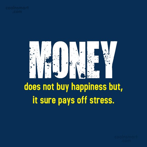 Clever Quote: Money does not buy happiness but, it...